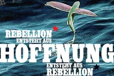Rebellion entsteht aus Hoffung entsteht aus Rebellion